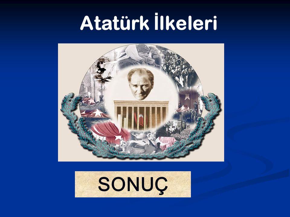 Atatürk İlkeleri SONUÇ