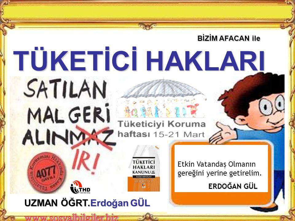 TÜKETİCİ HAKLARI BİZİM AFACAN ile UZMAN ÖĞRT.Erdoğan GÜL