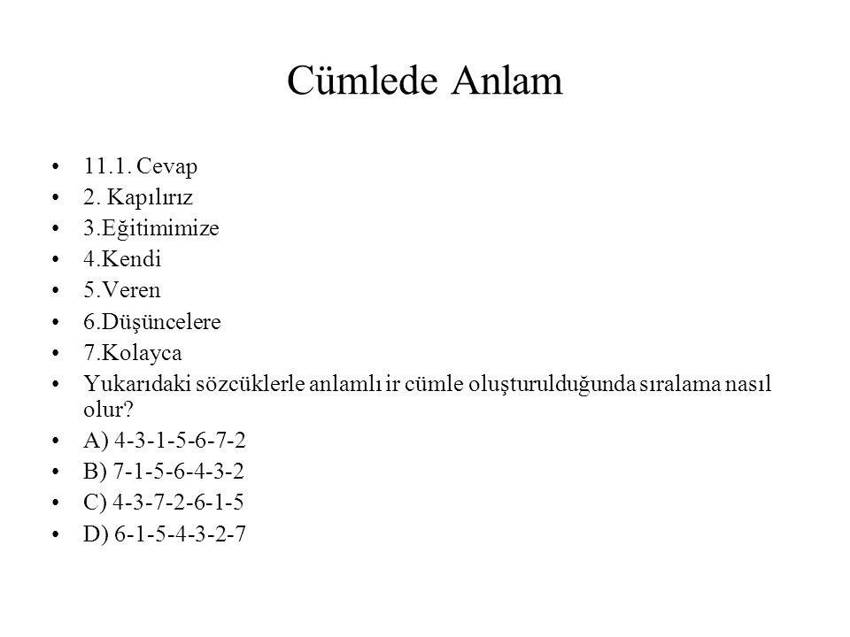 Cümlede Anlam 11.1. Cevap 2. Kapılırız 3.Eğitimimize 4.Kendi 5.Veren