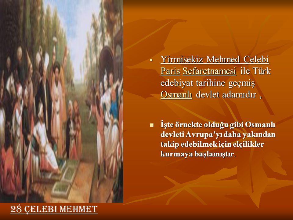 Yirmisekiz Mehmed Çelebi Paris Sefaretnamesi ile Türk edebiyat tarihine geçmiş Osmanlı devlet adamıdır ,