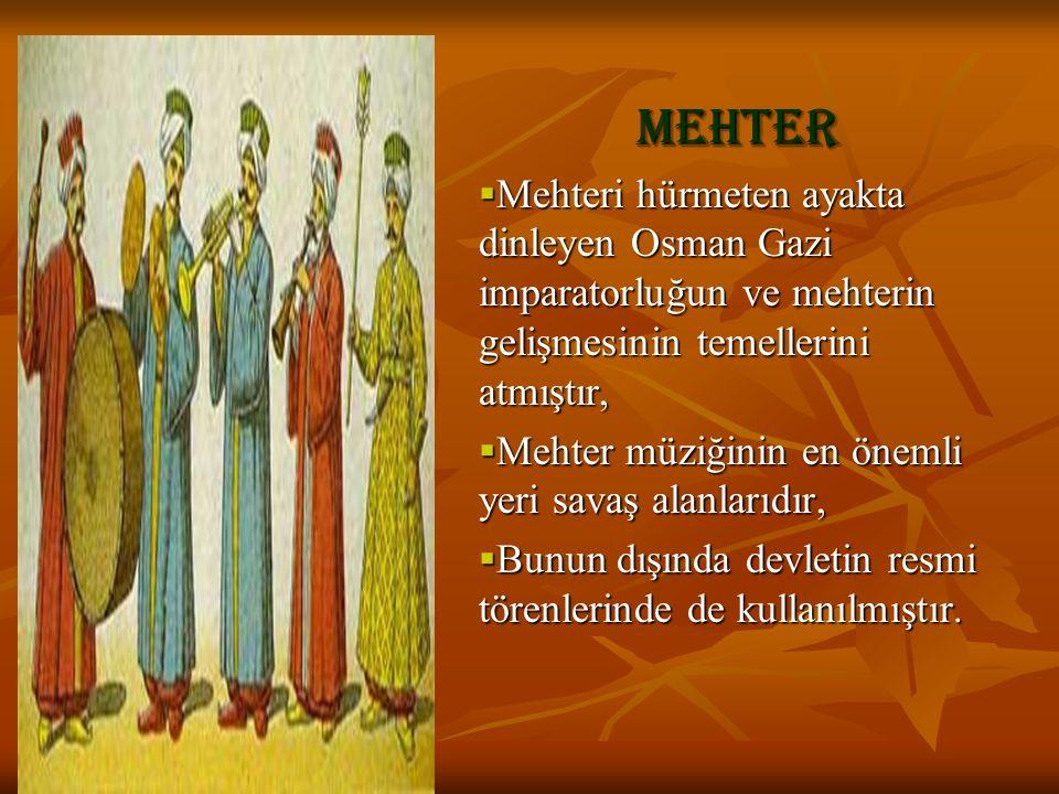 Mehter Mehteri hürmeten ayakta dinleyen Osman Gazi imparatorluğun ve mehterin gelişmesinin temellerini atmıştır,