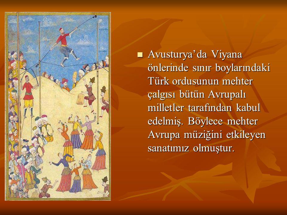 Avusturya'da Viyana önlerinde sınır boylarındaki Türk ordusunun mehter çalgısı bütün Avrupalı milletler tarafından kabul edelmiş.