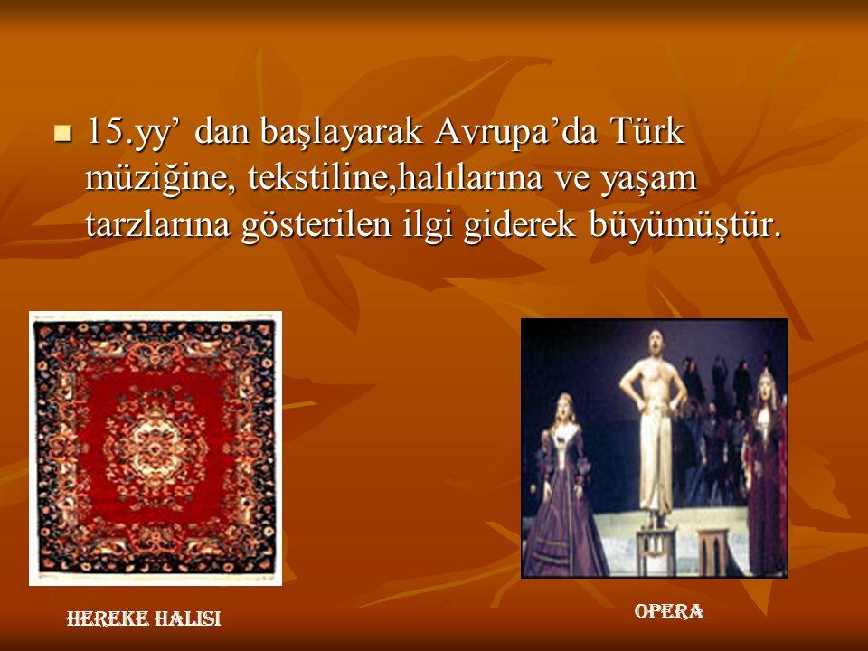 15.yy' dan başlayarak Avrupa'da Türk müziğine, tekstiline,halılarına ve yaşam tarzlarına gösterilen ilgi giderek büyümüştür.