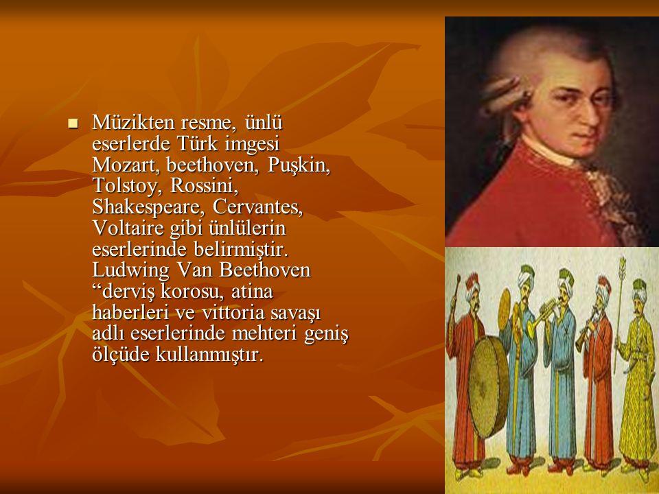 Müzikten resme, ünlü eserlerde Türk imgesi Mozart, beethoven, Puşkin, Tolstoy, Rossini, Shakespeare, Cervantes, Voltaire gibi ünlülerin eserlerinde belirmiştir.