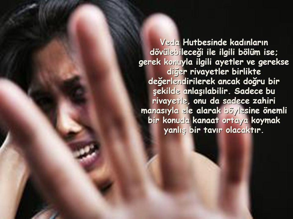 Veda Hutbesinde kadınların dövülebileceği ile ilgili bölüm ise; gerek konuyla ilgili ayetler ve gerekse diğer rivayetler birlikte değerlendirilerek ancak doğru bir şekilde anlaşılabilir.