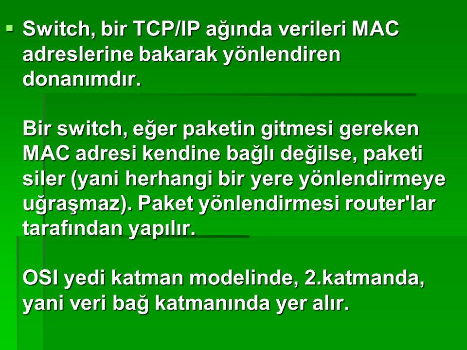 Switch, bir TCP/IP ağında verileri MAC adreslerine bakarak yönlendiren donanımdır.