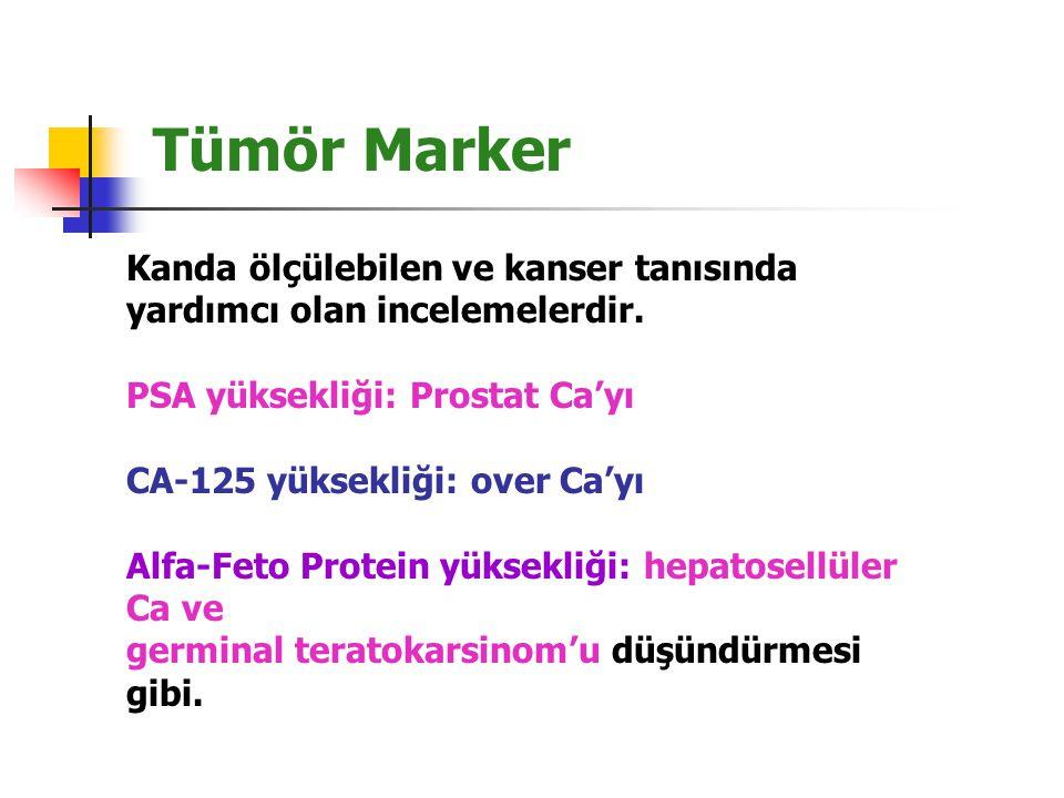 Tümör Marker Kanda ölçülebilen ve kanser tanısında yardımcı olan incelemelerdir. PSA yüksekliği: Prostat Ca'yı.