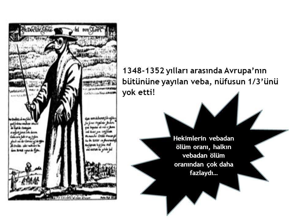 1348-1352 yılları arasında Avrupa'nın bütününe yayılan veba, nüfusun 1/3'ünü yok etti!