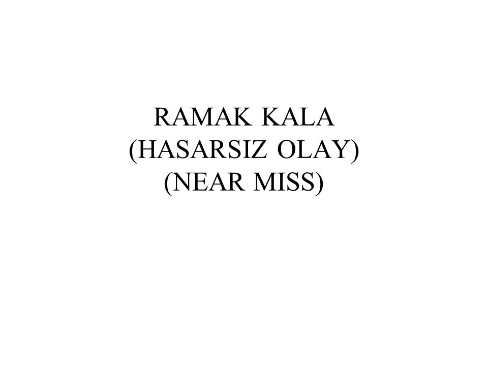 RAMAK KALA (HASARSIZ OLAY) (NEAR MISS)