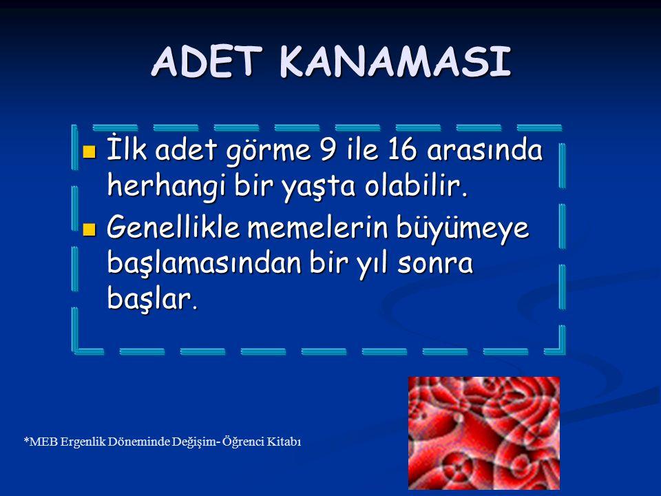 ADET KANAMASI İlk adet görme 9 ile 16 arasında herhangi bir yaşta olabilir. Genellikle memelerin büyümeye başlamasından bir yıl sonra başlar.