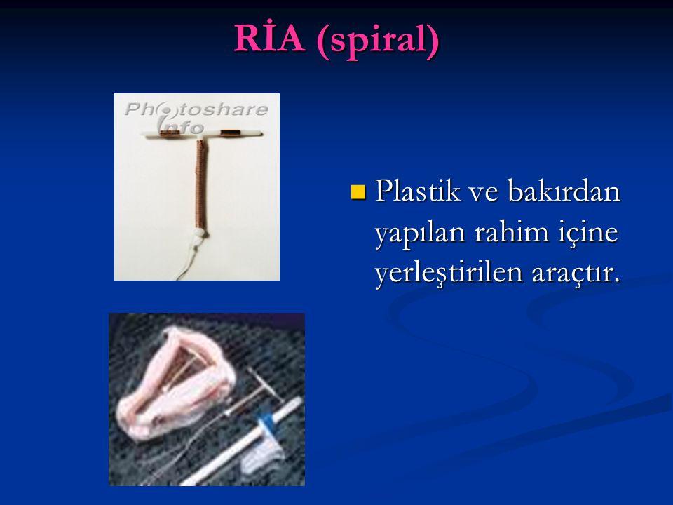 RİA (spiral) Plastik ve bakırdan yapılan rahim içine yerleştirilen araçtır.