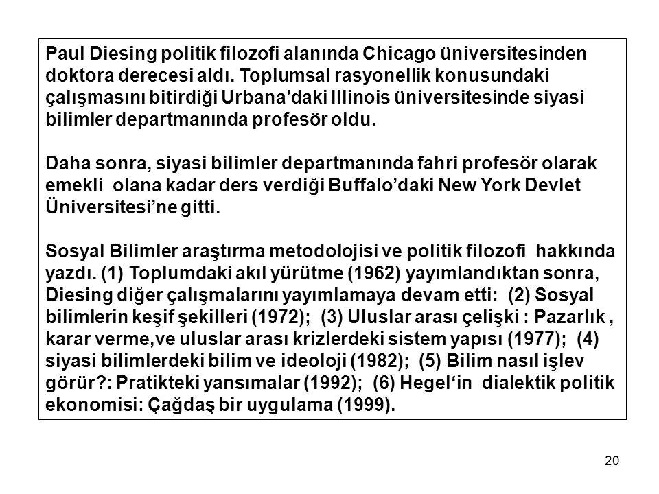Paul Diesing politik filozofi alanında Chicago üniversitesinden doktora derecesi aldı. Toplumsal rasyonellik konusundaki çalışmasını bitirdiği Urbana'daki Illinois üniversitesinde siyasi bilimler departmanında profesör oldu.