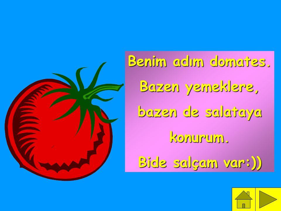 Benim adım domates. Bazen yemeklere, bazen de salataya konurum. Bide salçam var:))