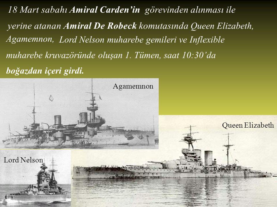 18 Mart sabahı Amiral Carden'in görevinden alınması ile yerine atanan Amiral De Robeck komutasında Queen Elizabeth,