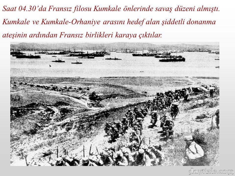 Saat 04. 30'da Fransız filosu Kumkale önlerinde savaş düzeni almıştı
