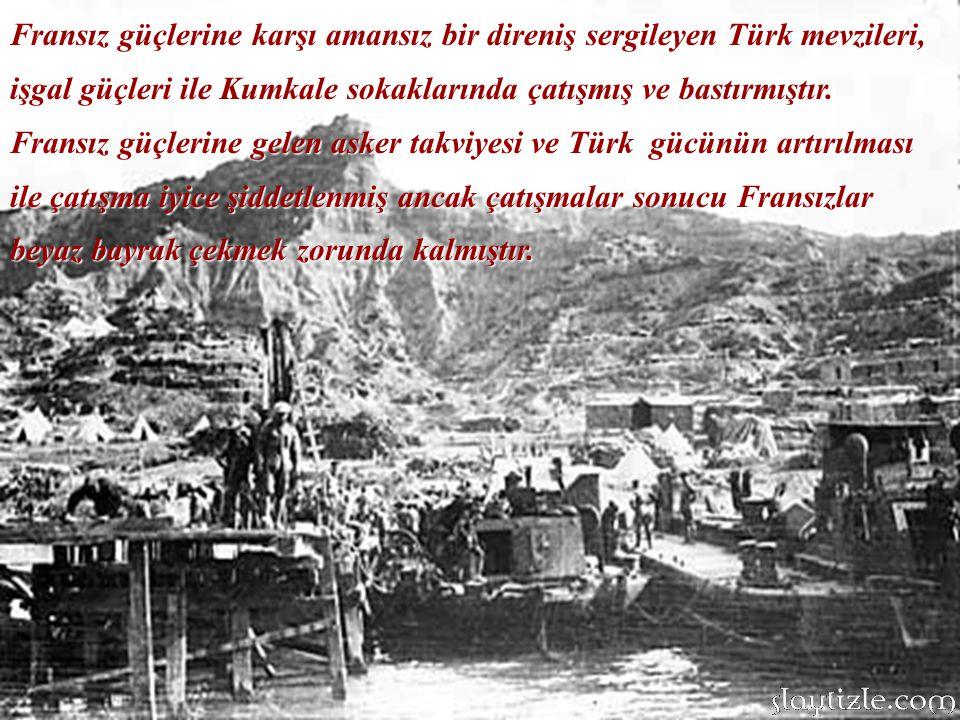 Fransız güçlerine karşı amansız bir direniş sergileyen Türk mevzileri, işgal güçleri ile Kumkale sokaklarında çatışmış ve bastırmıştır.