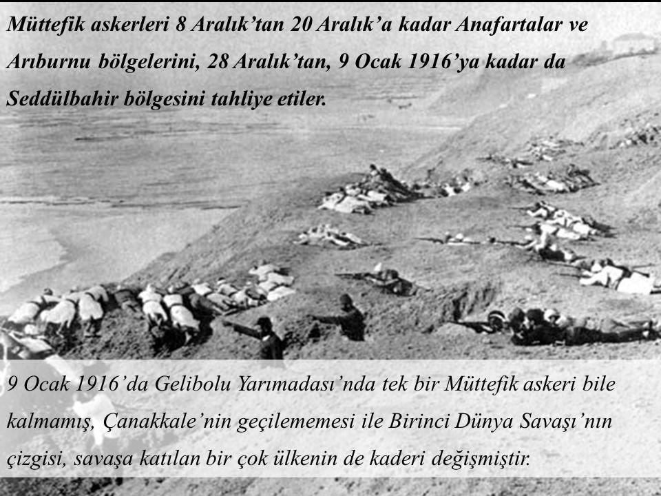 Müttefik askerleri 8 Aralık'tan 20 Aralık'a kadar Anafartalar ve Arıburnu bölgelerini, 28 Aralık'tan, 9 Ocak 1916'ya kadar da Seddülbahir bölgesini tahliye etiler.