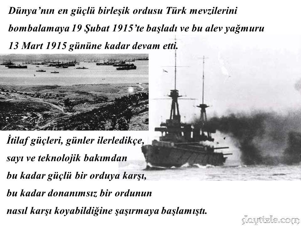 Dünya'nın en güçlü birleşik ordusu Türk mevzilerini bombalamaya 19 Şubat 1915'te başladı ve bu alev yağmuru