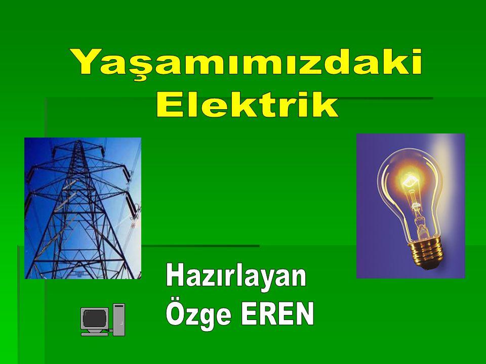 Yaşamımızdaki Elektrik Hazırlayan Özge EREN
