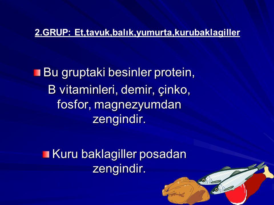 Bu gruptaki besinler protein,