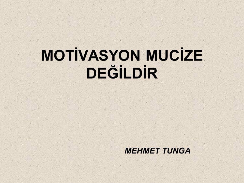 MOTİVASYON MUCİZE DEĞİLDİR
