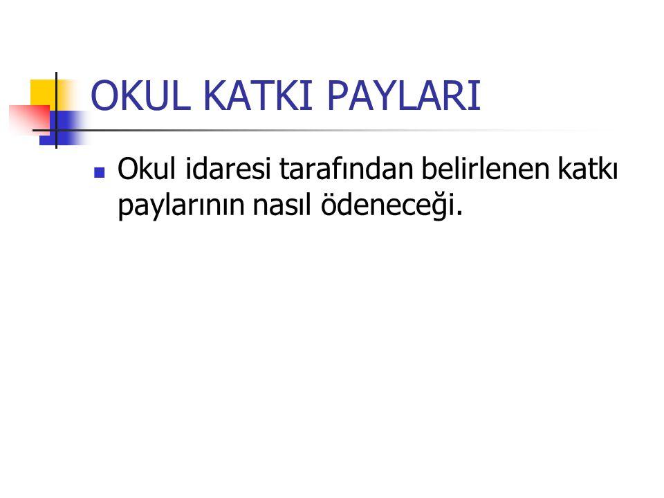 OKUL KATKI PAYLARI Okul idaresi tarafından belirlenen katkı paylarının nasıl ödeneceği.