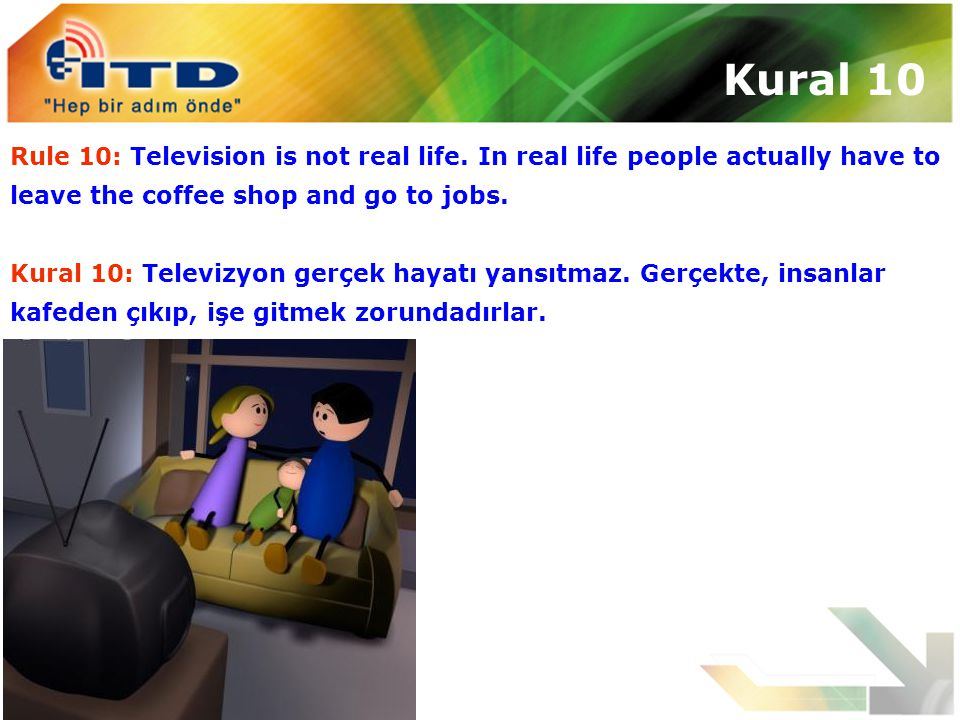 Kural 10 Rule 10: Television is not real life. In real life people actually have to leave the coffee shop and go to jobs.