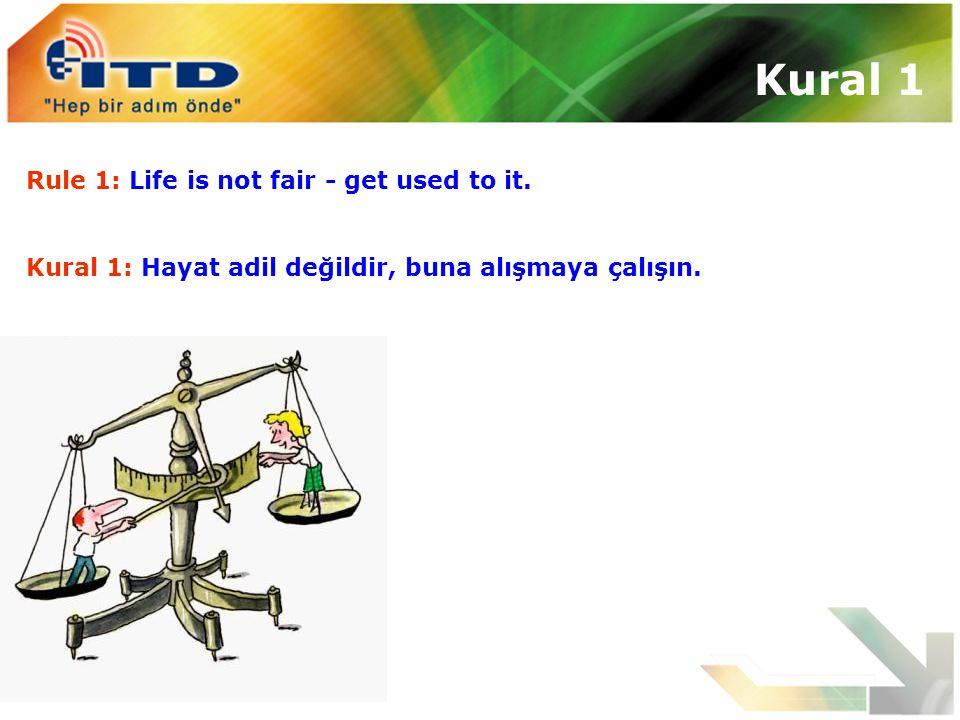 Kural 1 Rule 1: Life is not fair - get used to it.