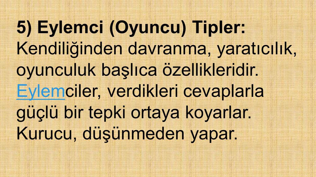 5) Eylemci (Oyuncu) Tipler: