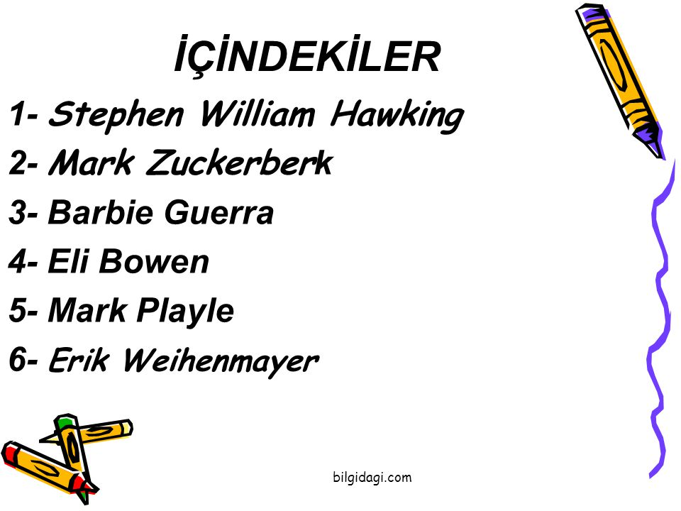 İÇİNDEKİLER 1- Stephen William Hawking 2- Mark Zuckerberk