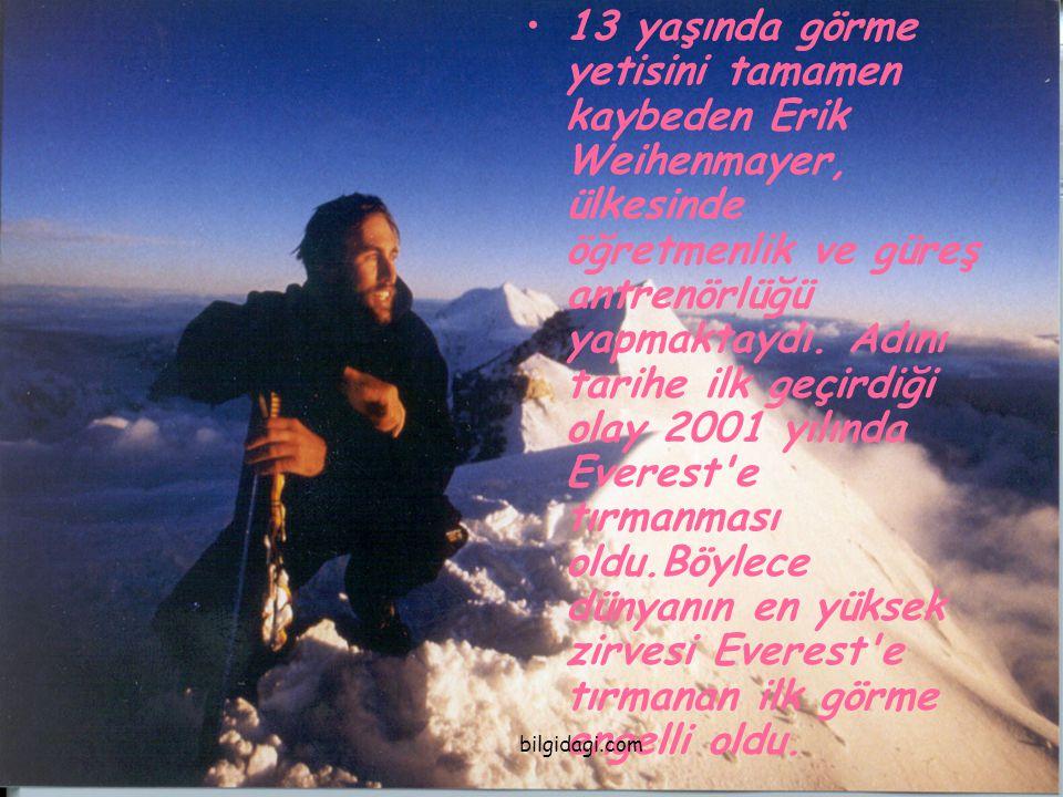 13 yaşında görme yetisini tamamen kaybeden Erik Weihenmayer, ülkesinde öğretmenlik ve güreş antrenörlüğü yapmaktaydı. Adını tarihe ilk geçirdiği olay 2001 yılında Everest e tırmanması oldu.Böylece dünyanın en yüksek zirvesi Everest e tırmanan ilk görme engelli oldu.
