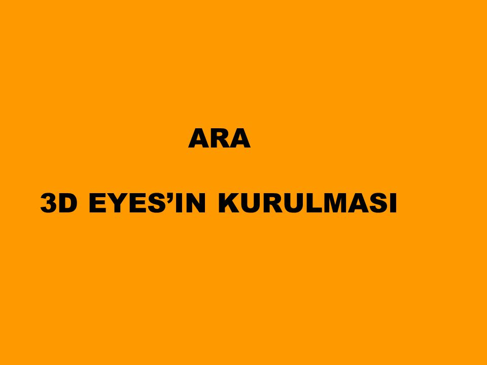 ARA 3D EYES'IN KURULMASI