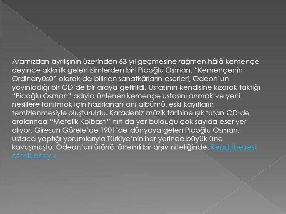 Aramızdan ayrılışının üzerinden 63 yıl geçmesine rağmen hâlâ kemençe deyince akla ilk gelen isimlerden biri Picoğlu Osman.