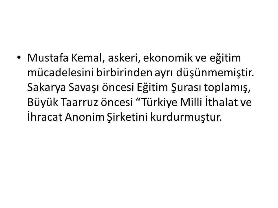 Mustafa Kemal, askeri, ekonomik ve eğitim mücadelesini birbirinden ayrı düşünmemiştir.