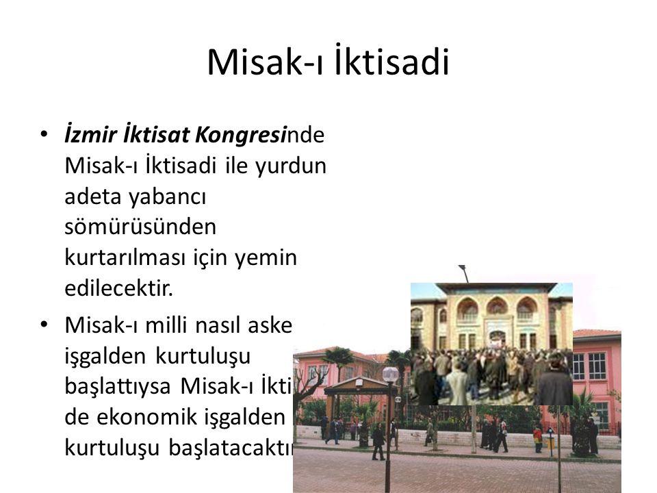 Misak-ı İktisadi İzmir İktisat Kongresinde Misak-ı İktisadi ile yurdun adeta yabancı sömürüsünden kurtarılması için yemin edilecektir.