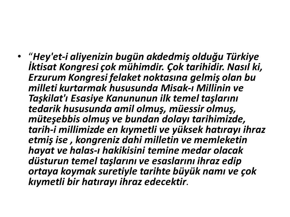Hey et-i aliyenizin bugün akdedmiş olduğu Türkiye İktisat Kongresi çok mühimdir.