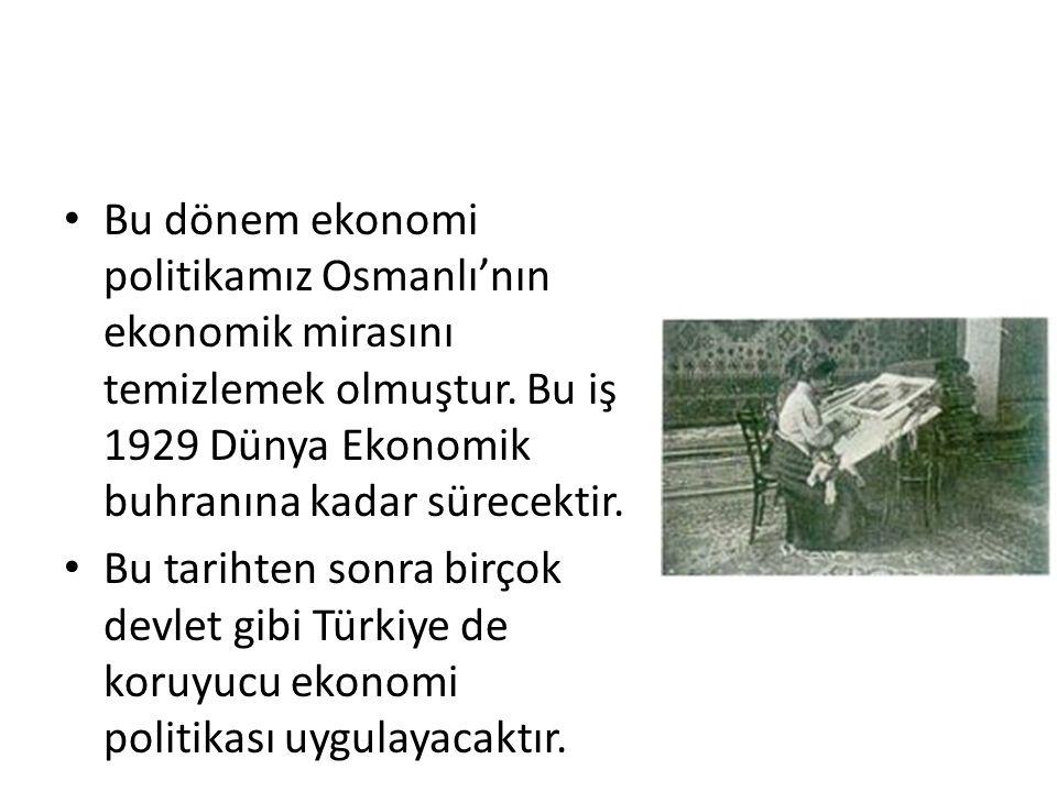 Bu dönem ekonomi politikamız Osmanlı'nın ekonomik mirasını temizlemek olmuştur. Bu iş 1929 Dünya Ekonomik buhranına kadar sürecektir.