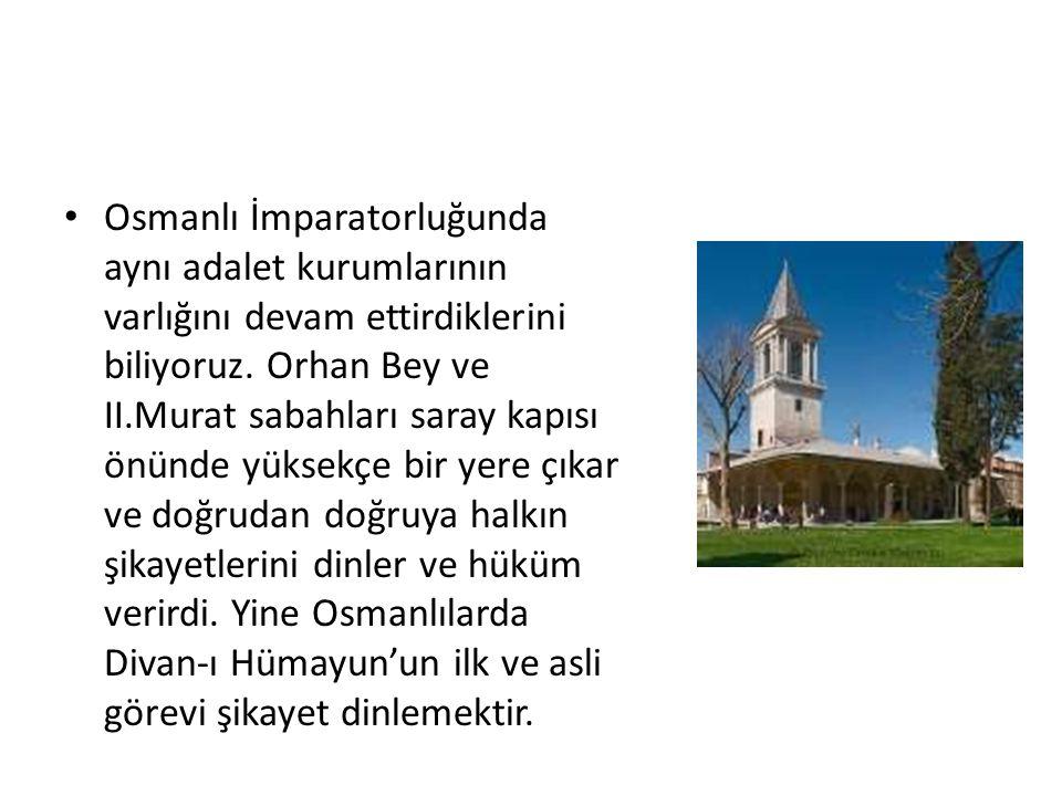 Osmanlı İmparatorluğunda aynı adalet kurumlarının varlığını devam ettirdiklerini biliyoruz.