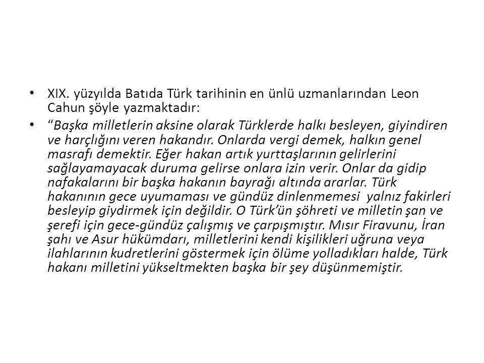 XIX. yüzyılda Batıda Türk tarihinin en ünlü uzmanlarından Leon Cahun şöyle yazmaktadır: