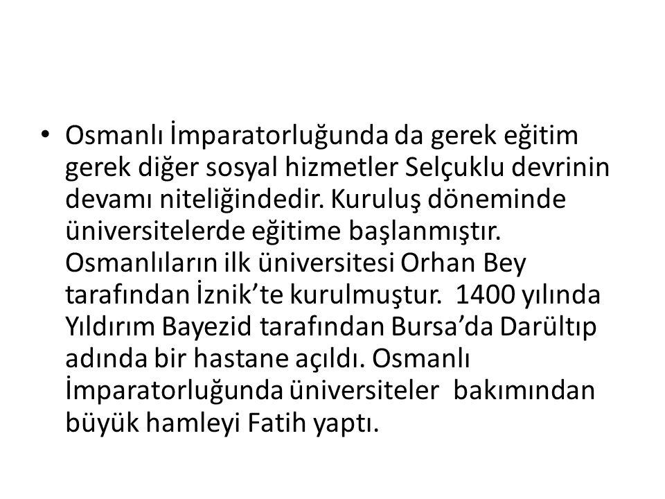 Osmanlı İmparatorluğunda da gerek eğitim gerek diğer sosyal hizmetler Selçuklu devrinin devamı niteliğindedir.