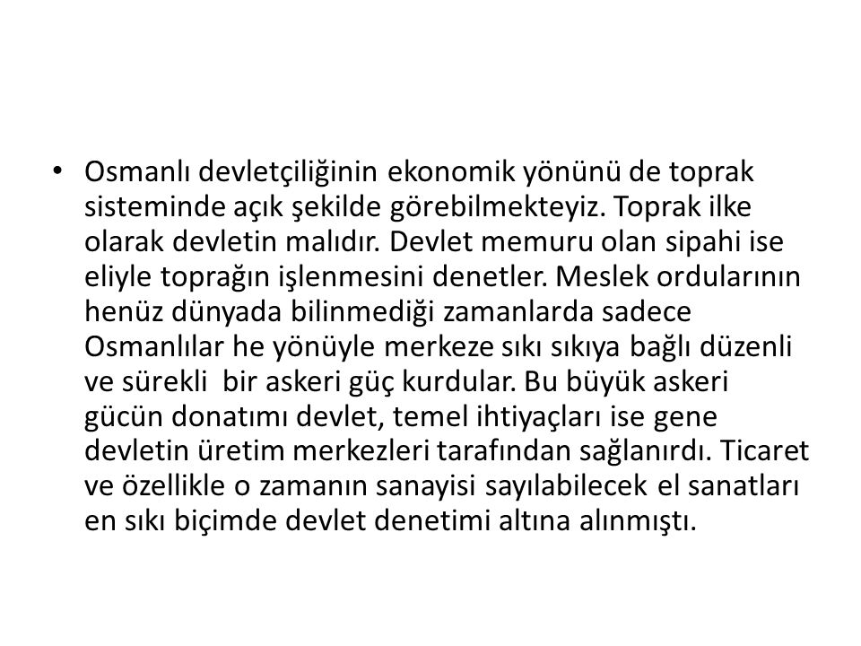 Osmanlı devletçiliğinin ekonomik yönünü de toprak sisteminde açık şekilde görebilmekteyiz.