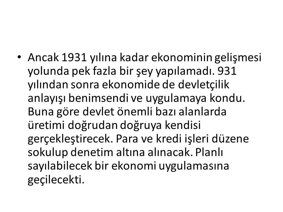 Ancak 1931 yılına kadar ekonominin gelişmesi yolunda pek fazla bir şey yapılamadı.
