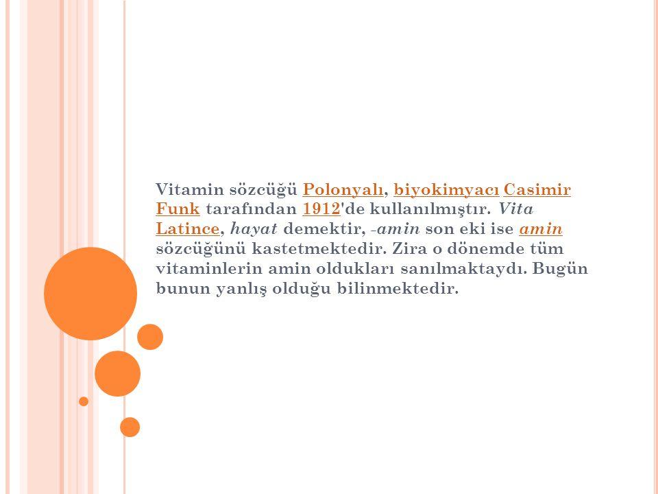 Vitamin sözcüğü Polonyalı, biyokimyacı Casimir Funk tarafından 1912 de kullanılmıştır.