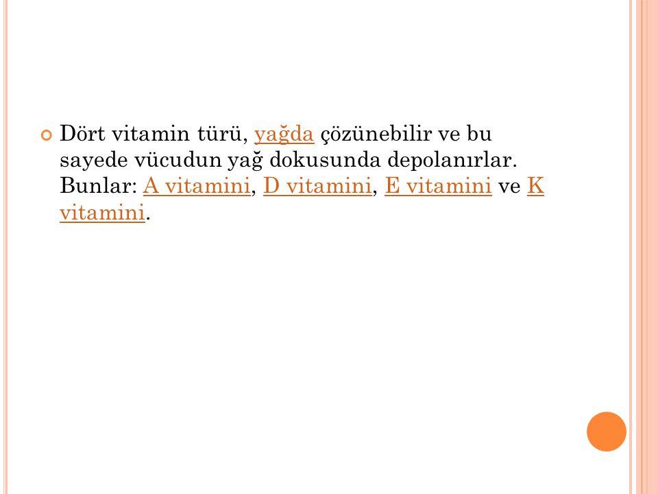 Dört vitamin türü, yağda çözünebilir ve bu sayede vücudun yağ dokusunda depolanırlar.