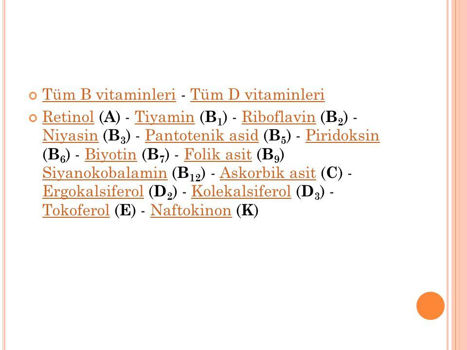Tüm B vitaminleri - Tüm D vitaminleri