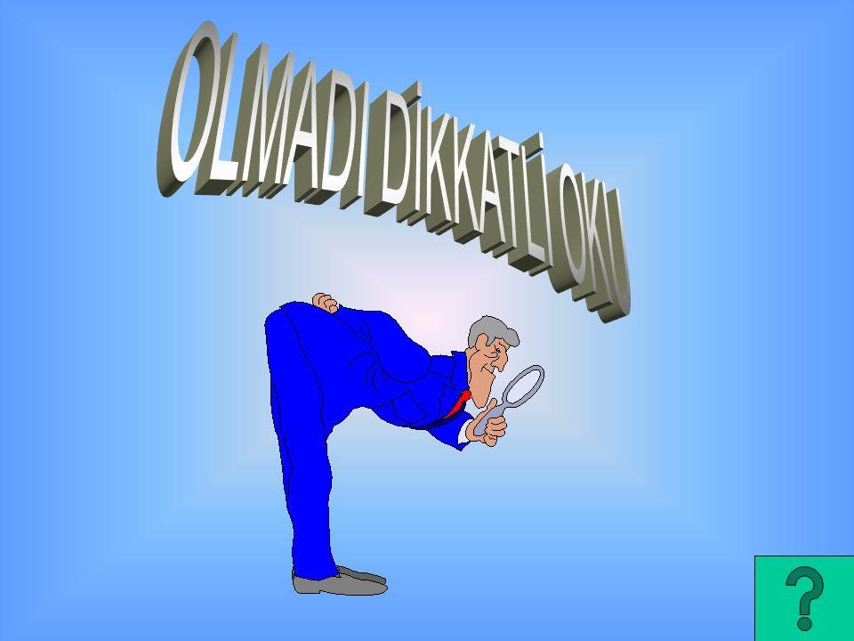 OLMADI DİKKATLİ OKU