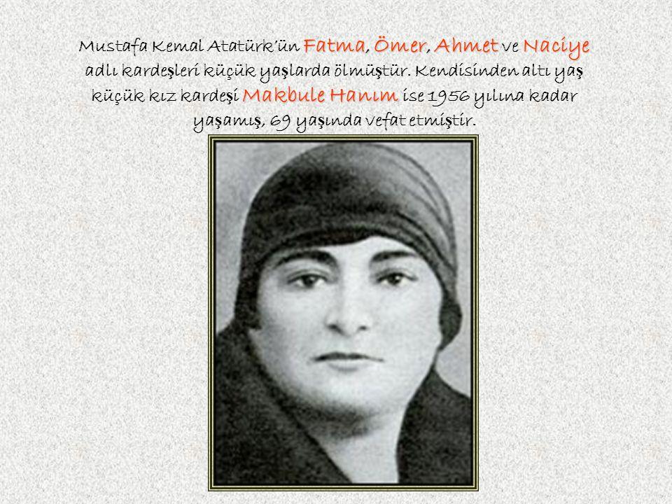Mustafa Kemal Atatürk'ün Fatma, Ömer, Ahmet ve Naciye adlı kardeşleri küçük yaşlarda ölmüştür.