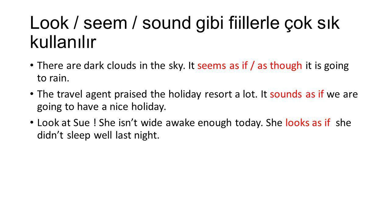 Look / seem / sound gibi fiillerle çok sık kullanılır