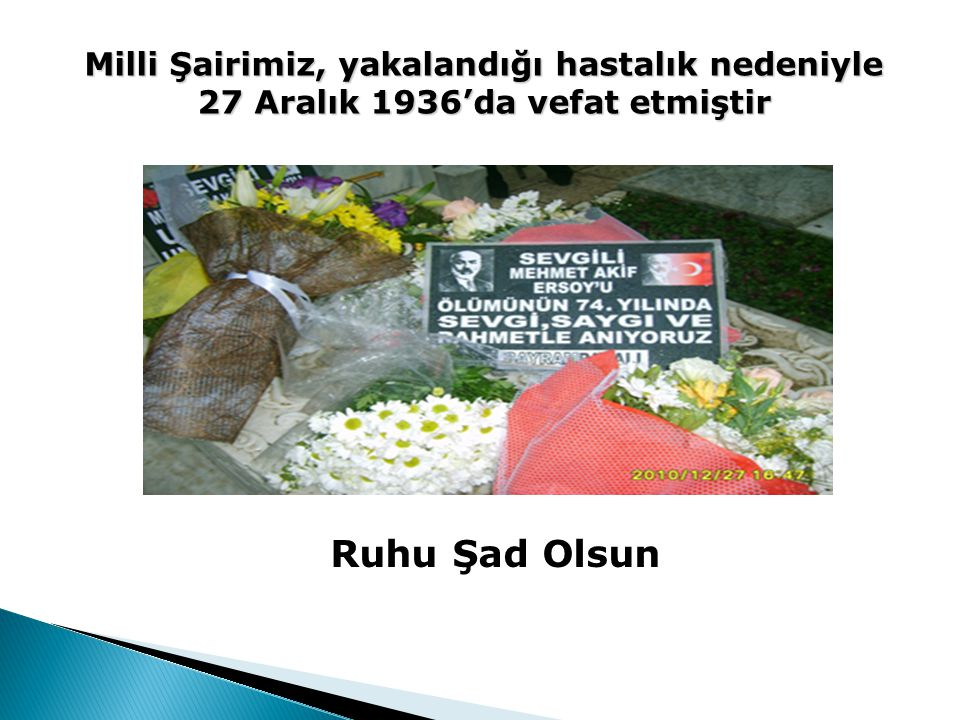 Milli Şairimiz, yakalandığı hastalık nedeniyle 27 Aralık 1936'da vefat etmiştir