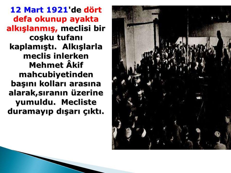 12 Mart 1921 de dört defa okunup ayakta alkışlanmış, meclisi bir coşku tufanı kaplamıştı.